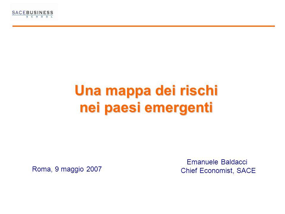 Una mappa dei rischi nei paesi emergenti Roma, 9 maggio 2007 Emanuele Baldacci Chief Economist, SACE