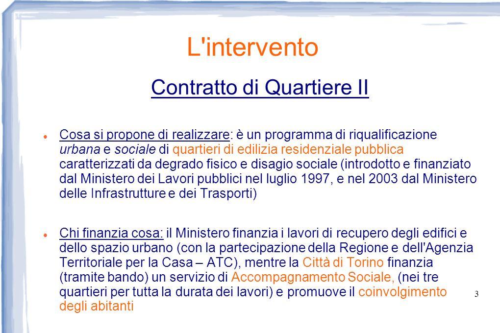 3 L'intervento Contratto di Quartiere II Cosa si propone di realizzare: è un programma di riqualificazione urbana e sociale di quartieri di edilizia r