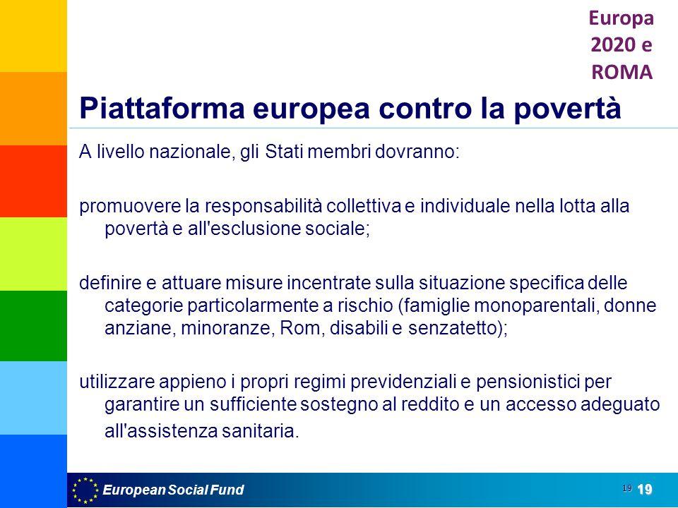 European Social Fund19 19 A livello nazionale, gli Stati membri dovranno: promuovere la responsabilità collettiva e individuale nella lotta alla pover
