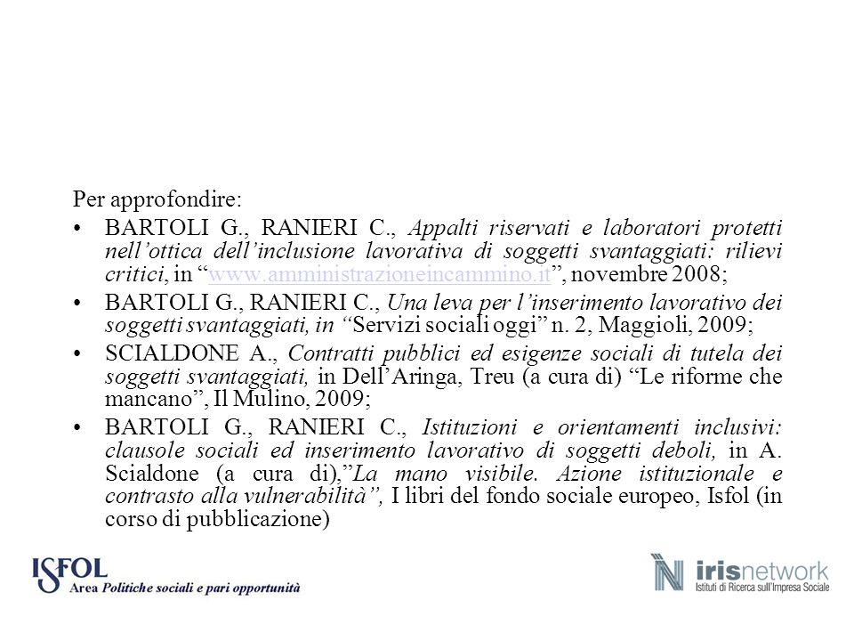Per approfondire: BARTOLI G., RANIERI C., Appalti riservati e laboratori protetti nellottica dellinclusione lavorativa di soggetti svantaggiati: rilie