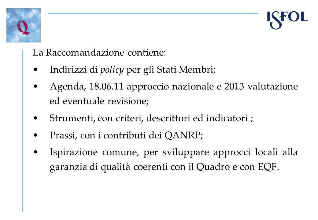 La Raccomandazione contiene: Indirizzi di policy per gli Stati Membri; Agenda, 18.06.11 approccio nazionale e 2013 valutazione ed eventuale revisione;