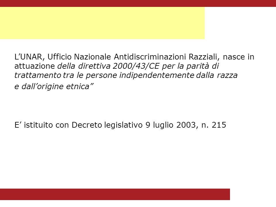 LUNAR, Ufficio Nazionale Antidiscriminazioni Razziali, nasce in attuazione della direttiva 2000/43/CE per la parità di trattamento tra le persone indipendentemente dalla razza e dallorigine etnica E istituito con Decreto legislativo 9 luglio 2003, n.