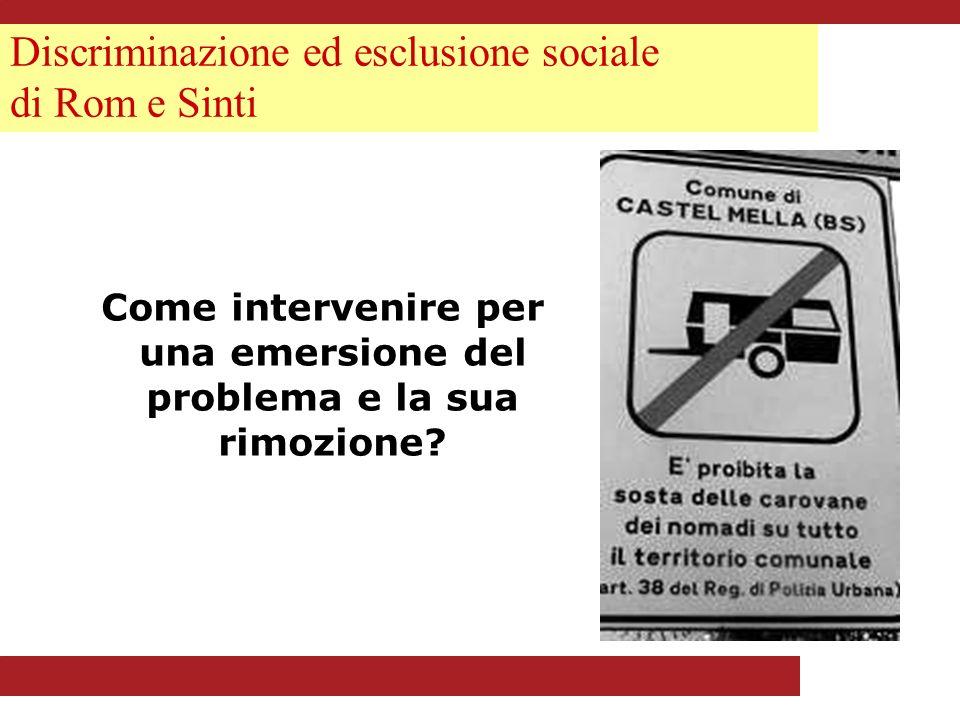 Discriminazione ed esclusione sociale di Rom e Sinti Come intervenire per una emersione del problema e la sua rimozione