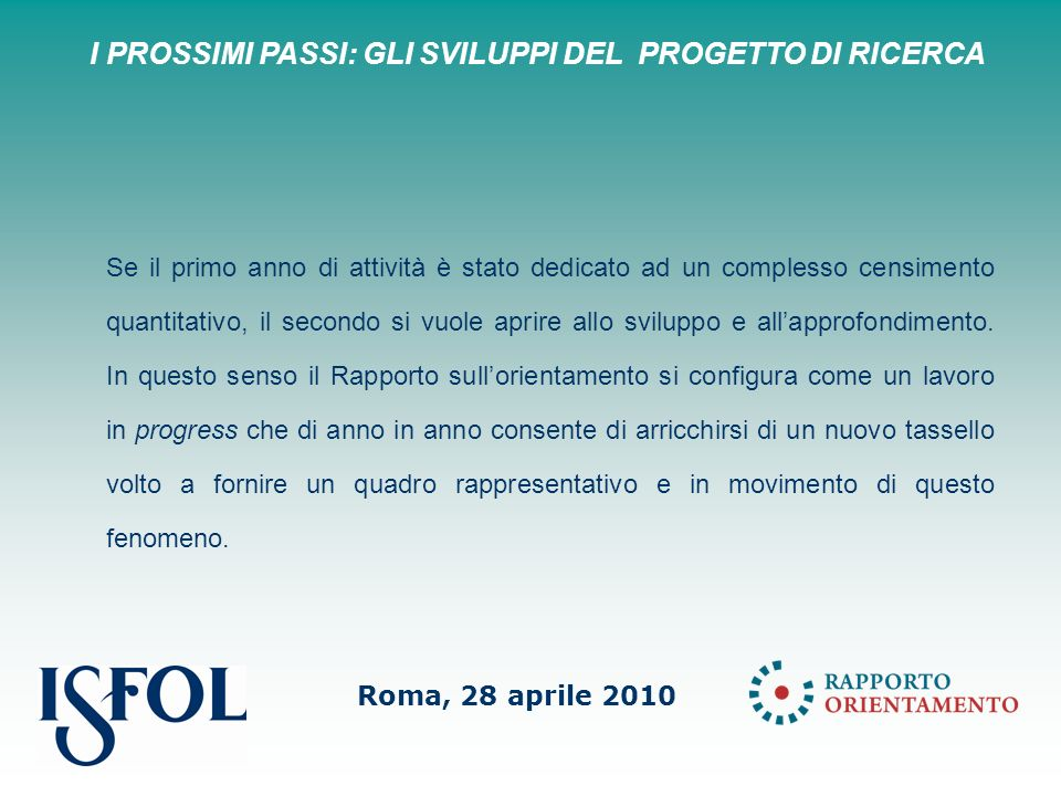 Roma, 28 aprile 2010 Se il primo anno di attività è stato dedicato ad un complesso censimento quantitativo, il secondo si vuole aprire allo sviluppo e allapprofondimento.