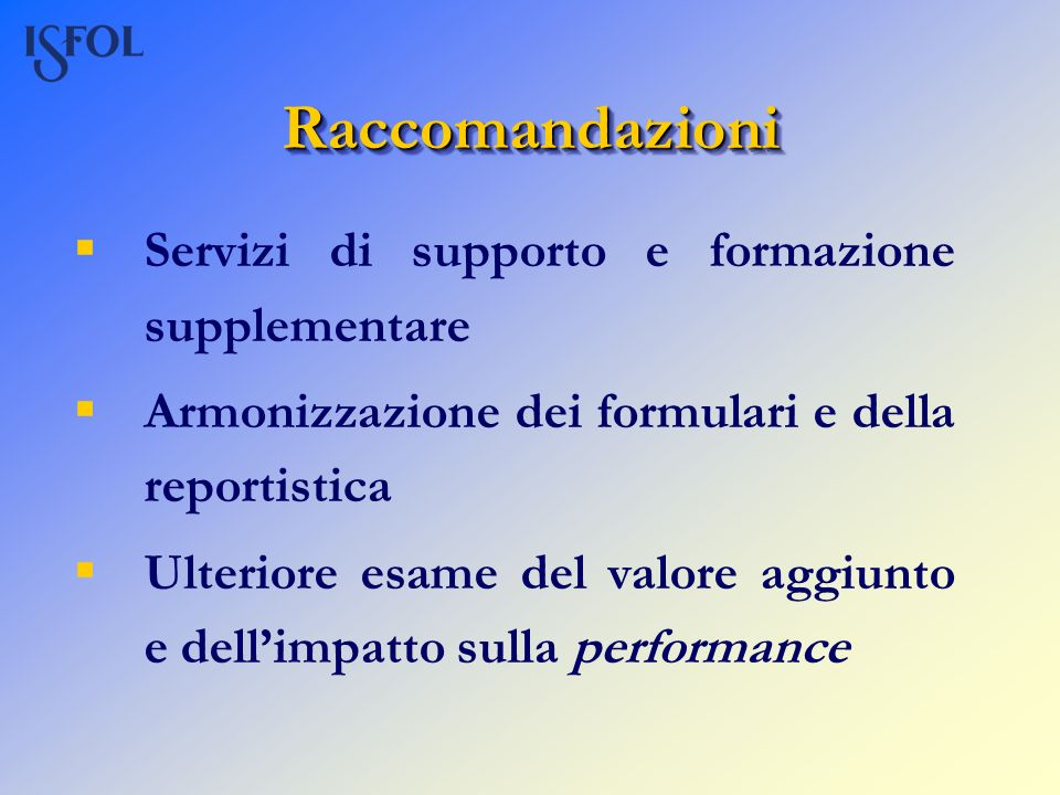 RaccomandazioniRaccomandazioni Servizi di supporto e formazione supplementare Armonizzazione dei formulari e della reportistica Ulteriore esame del va