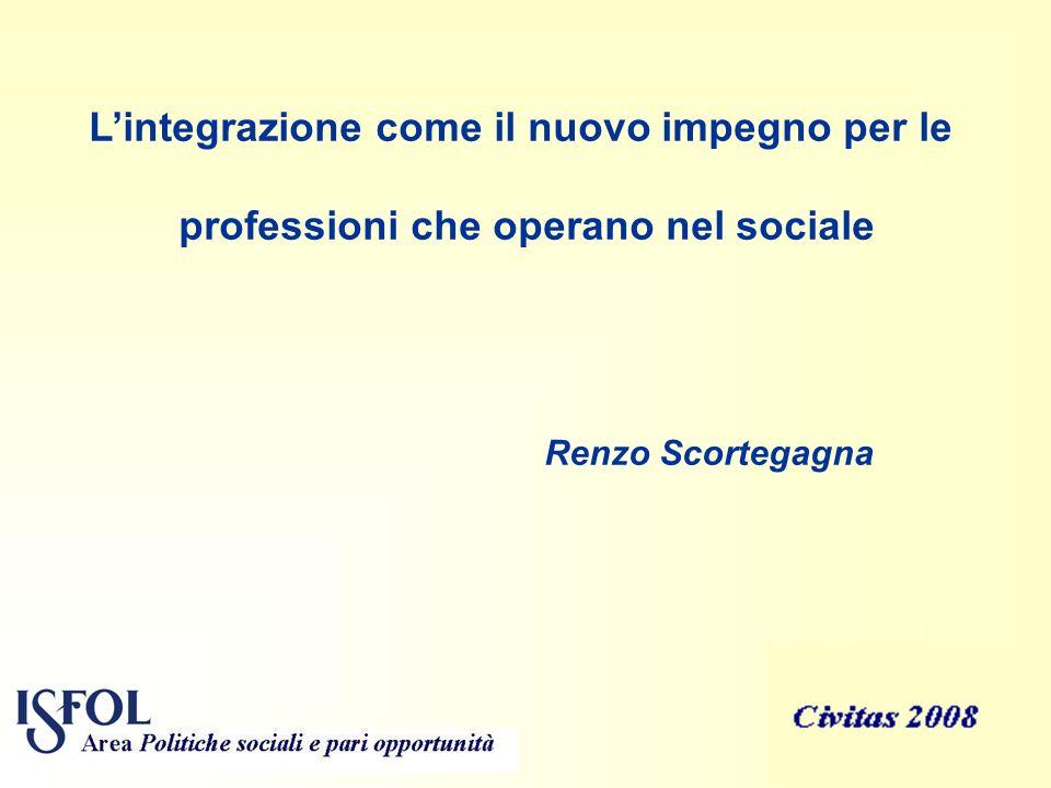 1 Lintegrazione come il nuovo impegno per le professioni che operano nel sociale Renzo Scortegagna