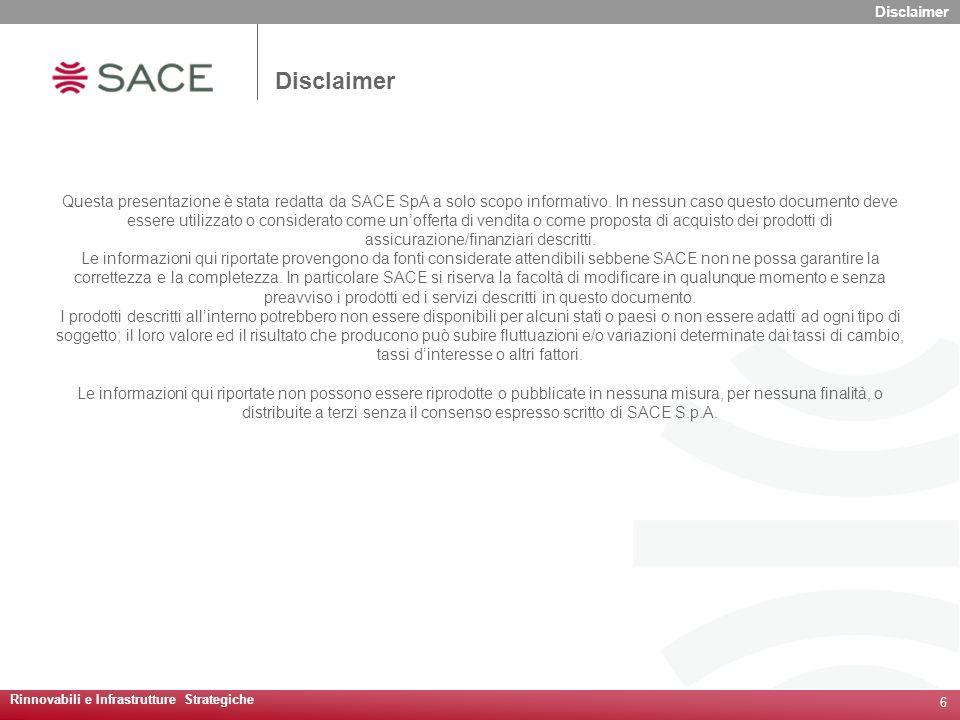Rinnovabili e Infrastrutture Strategiche 6 Disclaimer Questa presentazione è stata redatta da SACE SpA a solo scopo informativo.