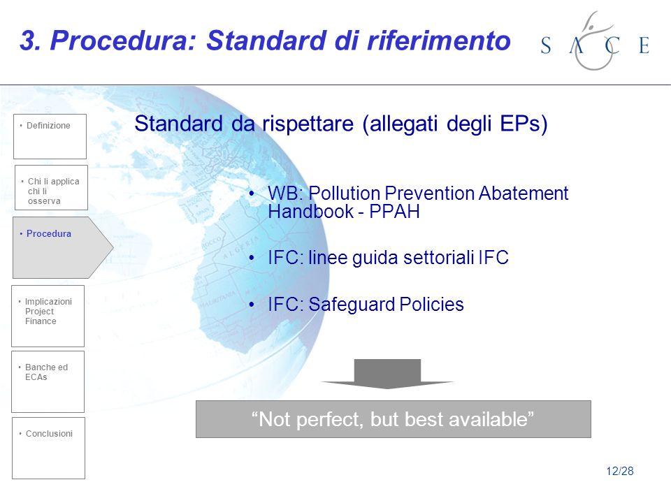 3. Procedura: Standard di riferimento WB: Pollution Prevention Abatement Handbook - PPAH IFC: linee guida settoriali IFC IFC: Safeguard Policies Chi l