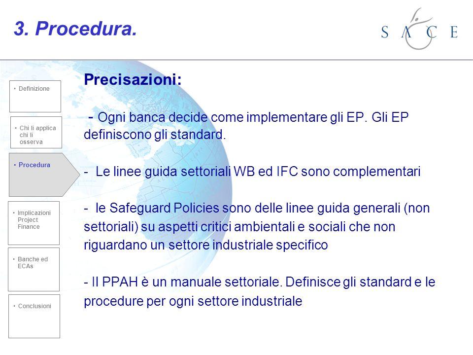 Precisazioni: - Ogni banca decide come implementare gli EP. Gli EP definiscono gli standard. - Le linee guida settoriali WB ed IFC sono complementari