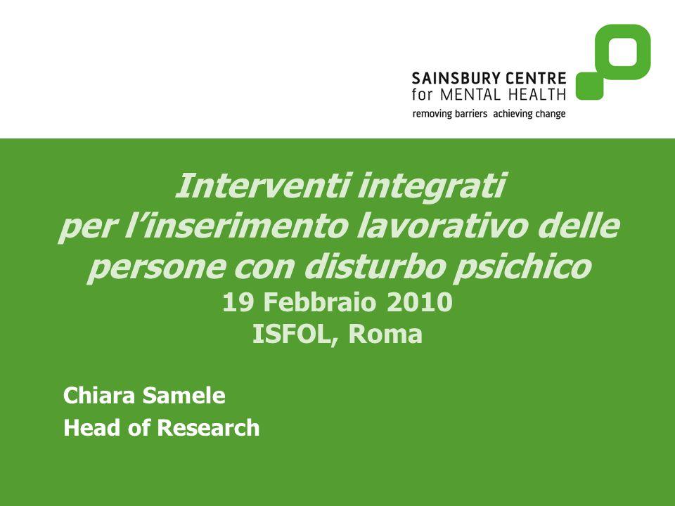 Interventi integrati per linserimento lavorativo delle persone con disturbo psichico 19 Febbraio 2010 ISFOL, Roma Chiara Samele Head of Research