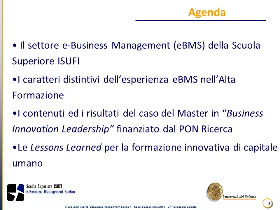 @Copyright eBMS-eBusiness Management Section – Scuola Superiore ISUFI – Università del Salento 2 Agenda Il settore e-Business Management (eBMS) della