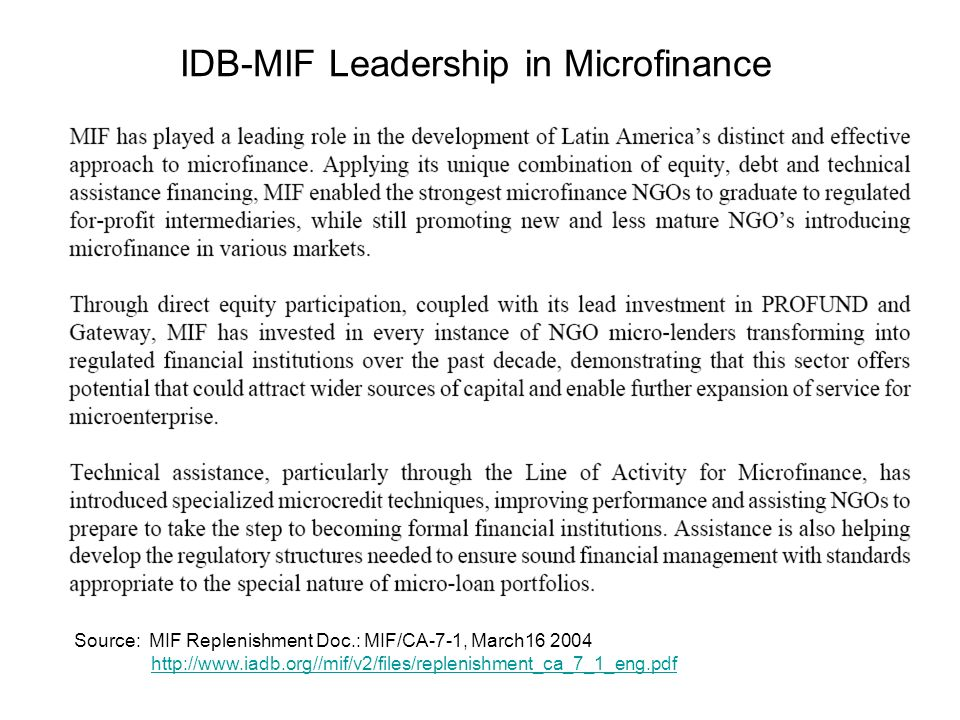 IDB-MIF Leadership in Microfinance Source: MIF Replenishment Doc.: MIF/CA-7-1, March16 2004 http://www.iadb.org//mif/v2/files/replenishment_ca_7_1_eng.pdf