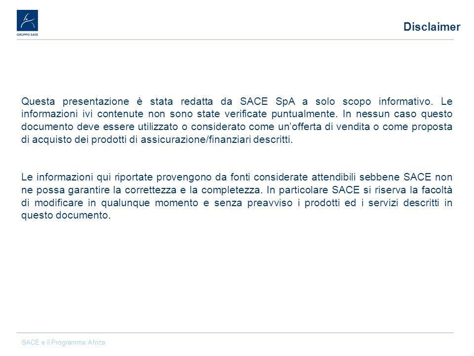 SACE e il Programma Africa Questa presentazione è stata redatta da SACE SpA a solo scopo informativo. Le informazioni ivi contenute non sono state ver