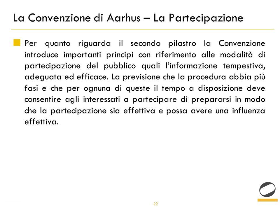 22 La Convenzione di Aarhus – La Partecipazione Per quanto riguarda il secondo pilastro la Convenzione introduce importanti principi con riferimento alle modalità di partecipazione del pubblico quali linformazione tempestiva, adeguata ed efficace.