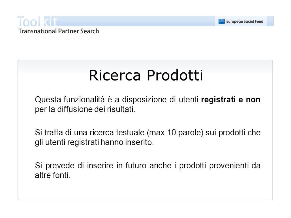Ricerca Prodotti Questa funzionalità è a disposizione di utenti registrati e non per la diffusione dei risultati. Si tratta di una ricerca testuale (m