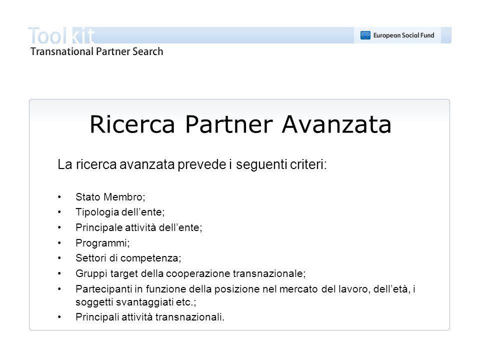 Ricerca Partner Avanzata La ricerca avanzata prevede i seguenti criteri: Stato Membro; Tipologia dellente; Principale attività dellente; Programmi; Se