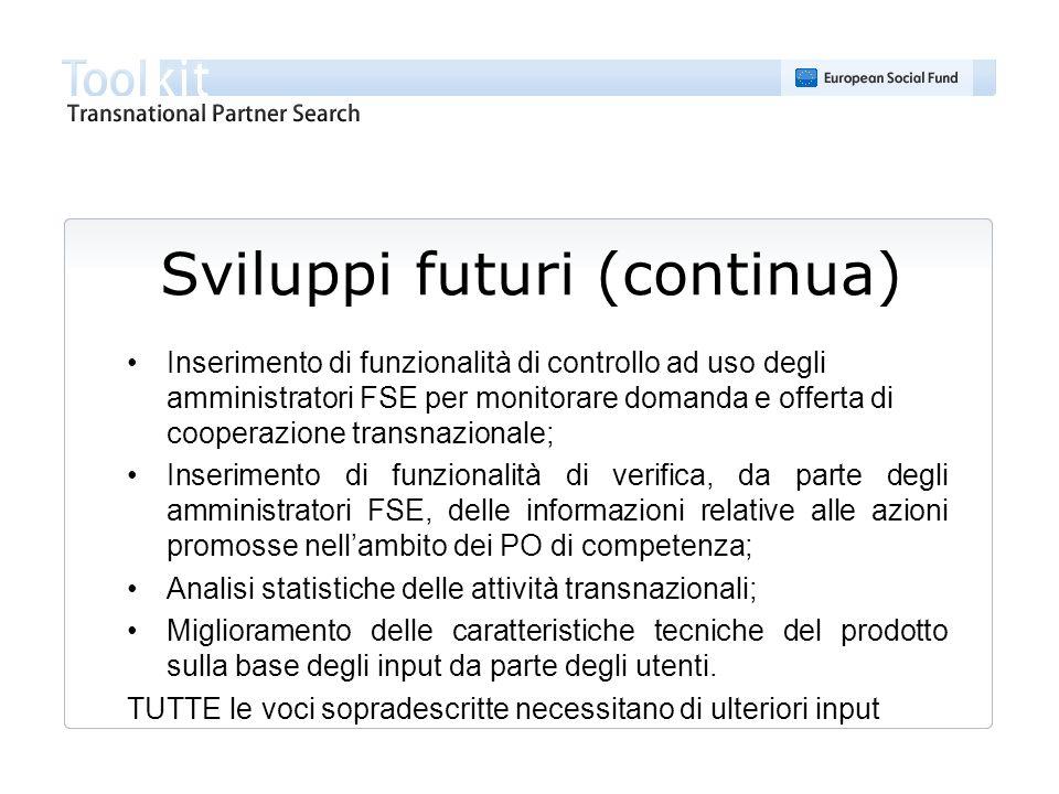 Sviluppi futuri (continua) Inserimento di funzionalità di controllo ad uso degli amministratori FSE per monitorare domanda e offerta di cooperazione t