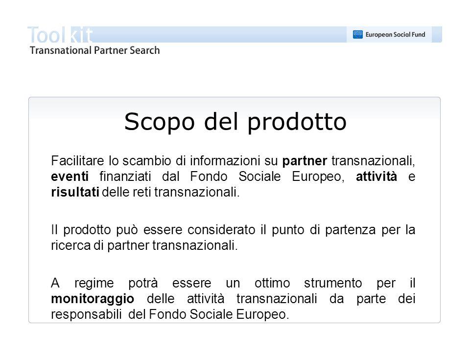 Scopo del prodotto Facilitare lo scambio di informazioni su partner transnazionali, eventi finanziati dal Fondo Sociale Europeo, attività e risultati
