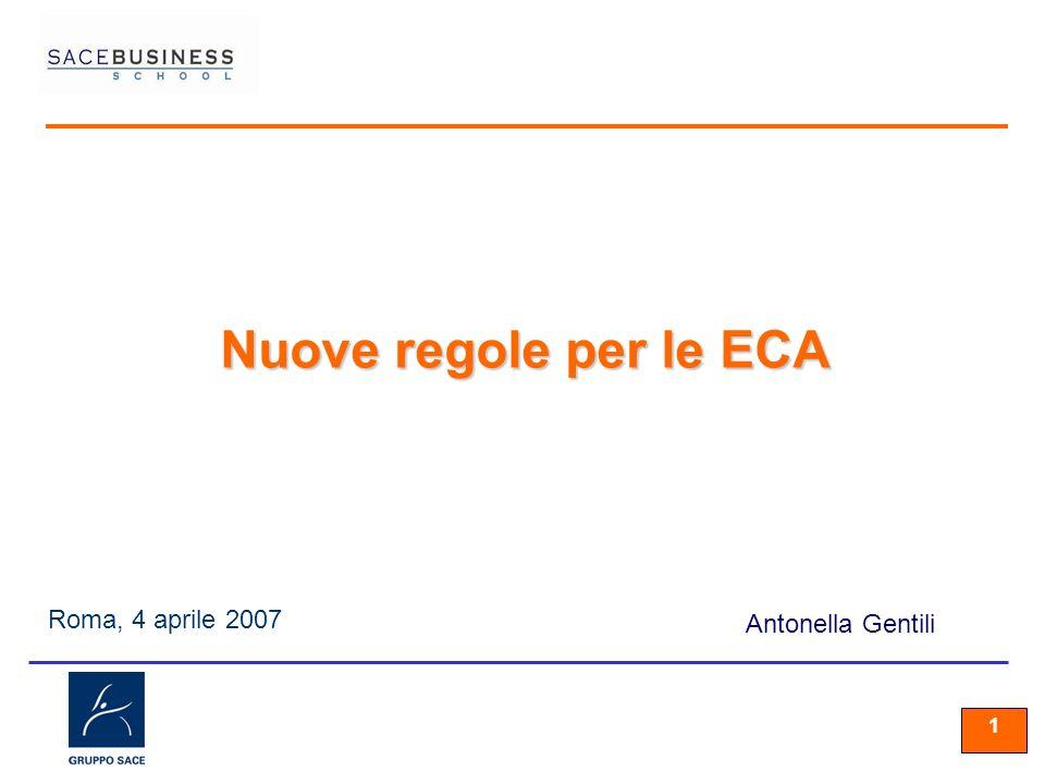 11 1 Roma, 4 aprile 2007 Antonella Gentili Nuove regole per le ECA