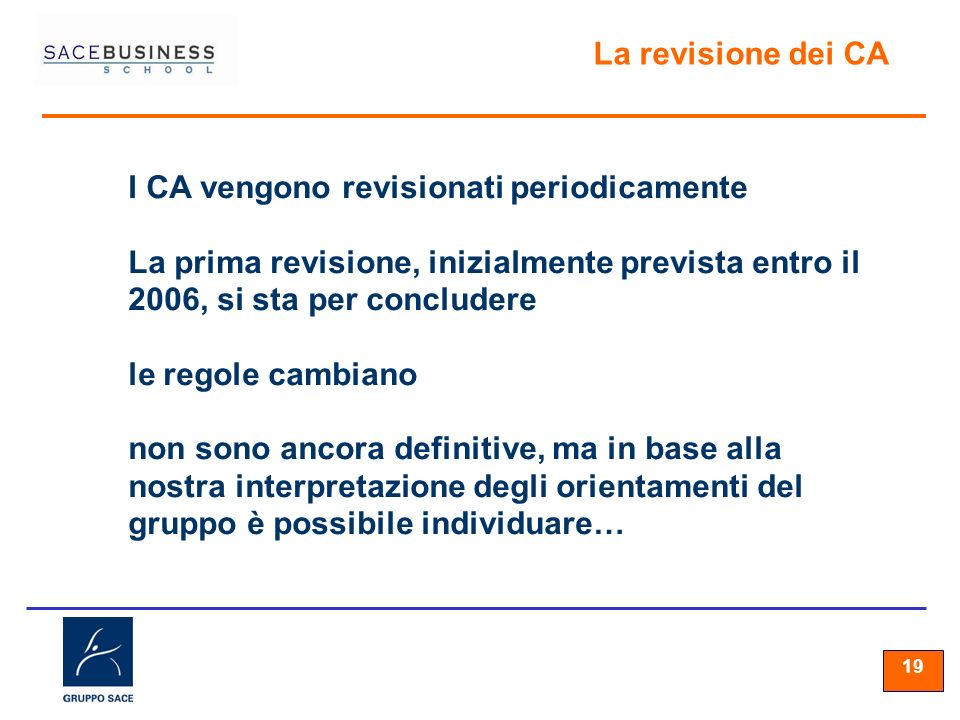 19 La revisione dei CA I CA vengono revisionati periodicamente La prima revisione, inizialmente prevista entro il 2006, si sta per concludere le regol