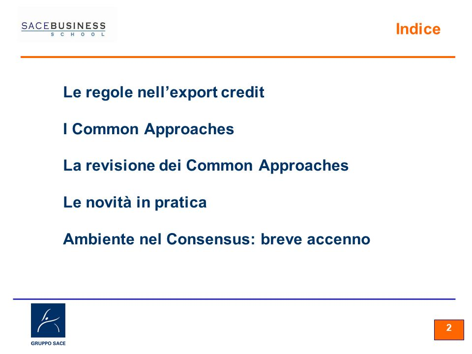 22 2 Le regole nellexport credit I Common Approaches La revisione dei Common Approaches Le novità in pratica Ambiente nel Consensus: breve accenno Ind