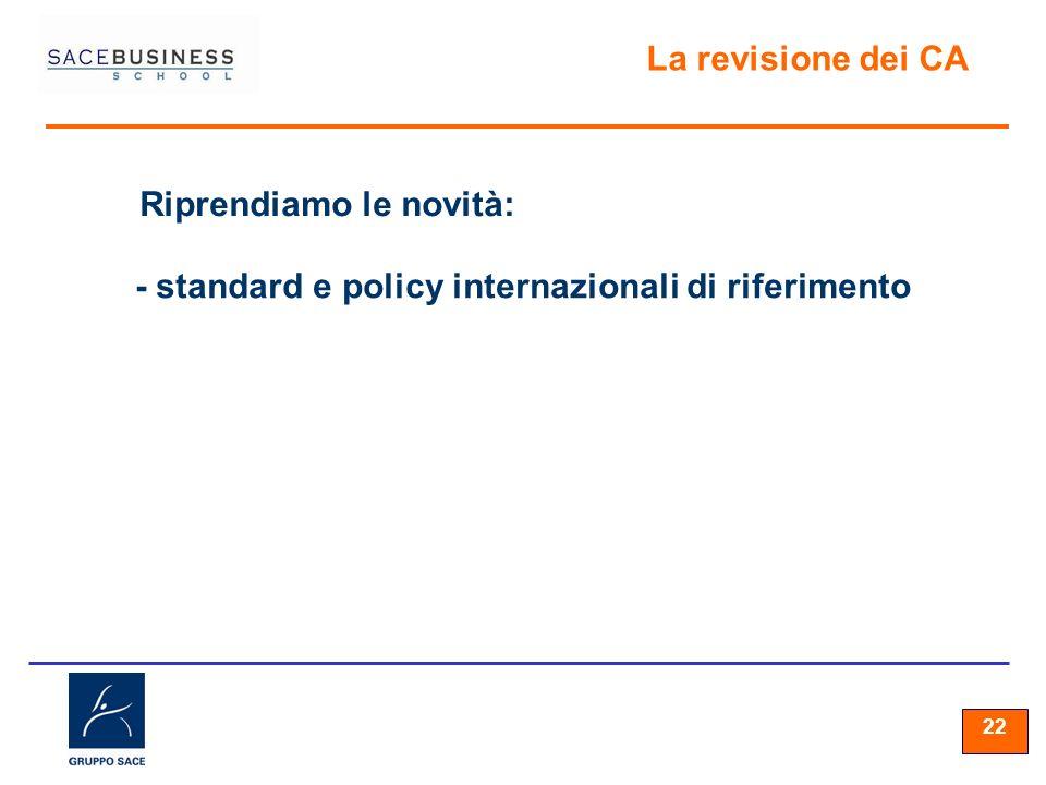 22 La revisione dei CA Riprendiamo le novità: - standard e policy internazionali di riferimento