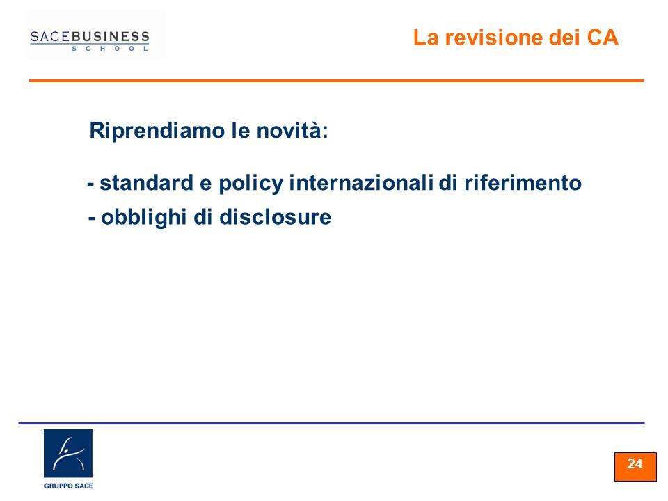24 La revisione dei CA Riprendiamo le novità: - standard e policy internazionali di riferimento - obblighi di disclosure