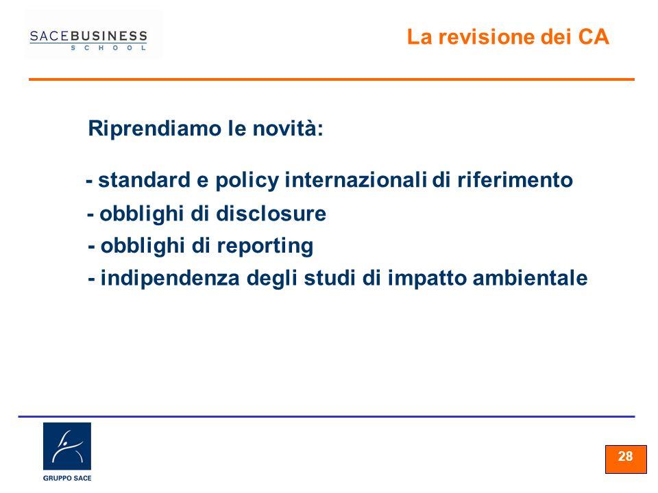 28 La revisione dei CA Riprendiamo le novità: - standard e policy internazionali di riferimento - obblighi di disclosure - obblighi di reporting - indipendenza degli studi di impatto ambientale