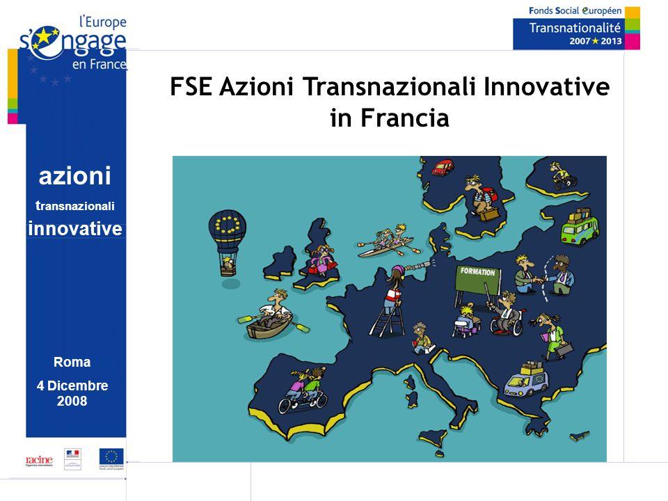 azioni t ransnazionali i nnovative Roma 4 Dicembre 2008 FSE Azioni Transnazionali Innovative in Francia