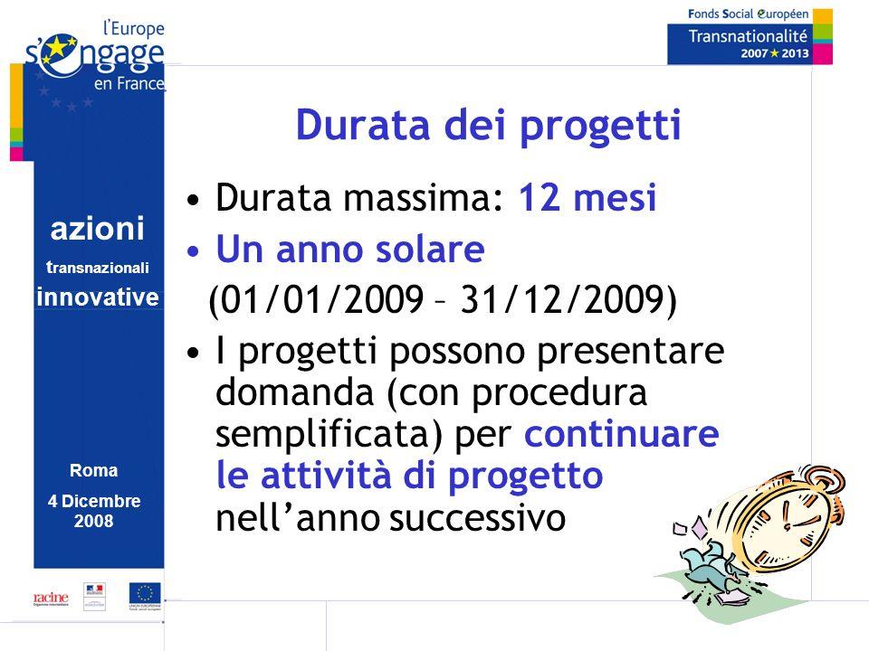 azioni t ransnazionali i nnovative Roma 4 Dicembre 2008 Durata dei progetti Durata massima: 12 mesi Un anno solare (01/01/2009 – 31/12/2009) I progett