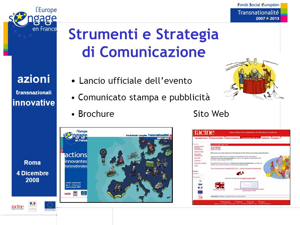 azioni t ransnazionali i nnovative Roma 4 Dicembre 2008 Strumenti e Strategia di Comunicazione Lancio ufficiale dellevento Comunicato stampa e pubblicità Brochure Sito Web