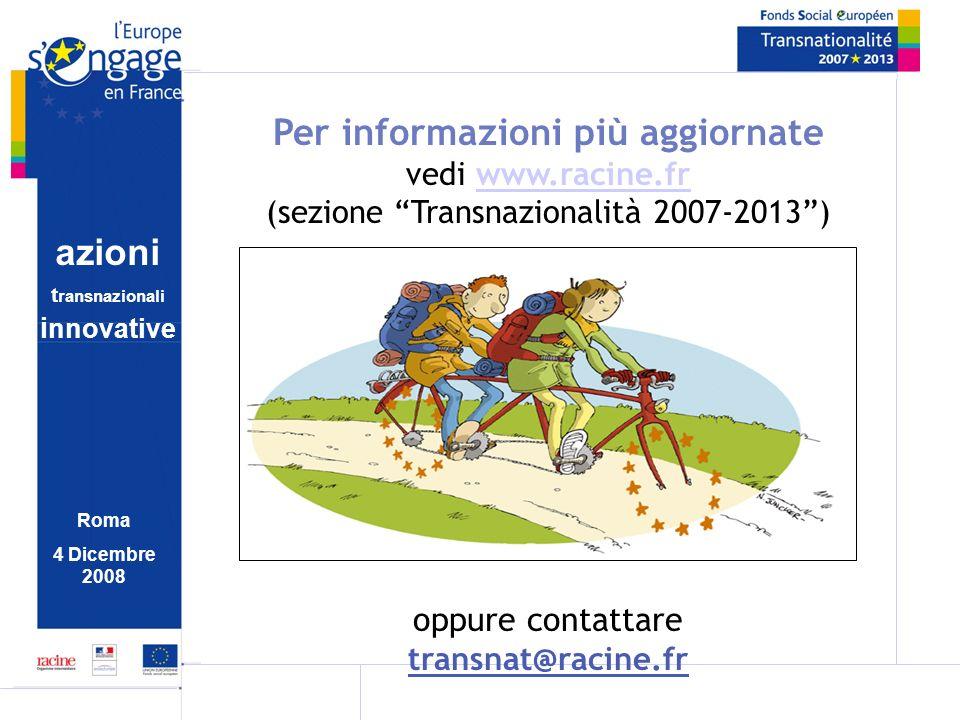 azioni t ransnazionali i nnovative Roma 4 Dicembre 2008 Per informazioni più aggiornate vedi www.racine.frwww.racine.fr (sezione Transnazionalità 2007
