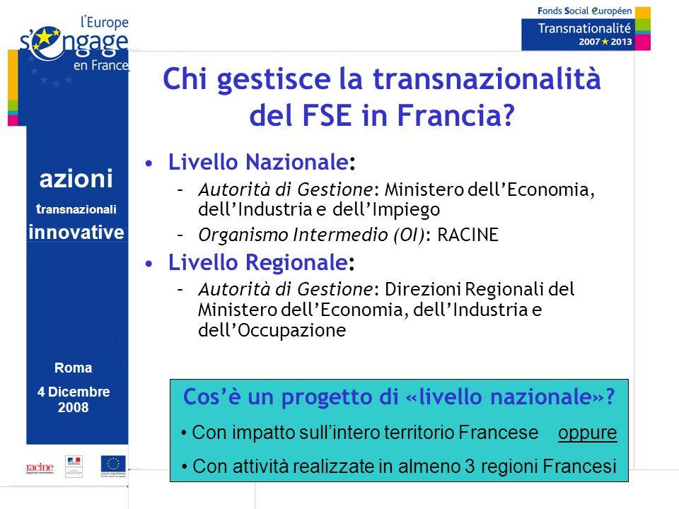 azioni t ransnazionali i nnovative Roma 4 Dicembre 2008 Chi gestisce la transnazionalità del FSE in Francia.