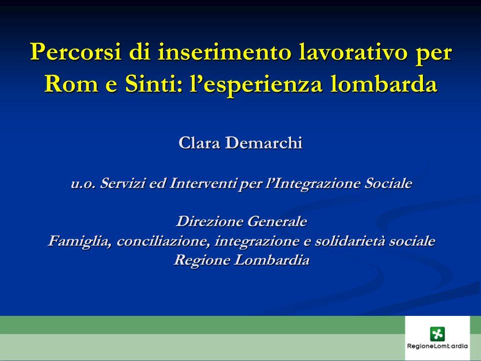 Percorsi di inserimento lavorativo per Rom e Sinti: lesperienza lombarda Clara Demarchi u.o. Servizi ed Interventi per lIntegrazione Sociale Direzione