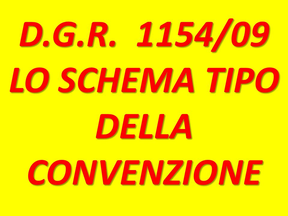 D.G.R. 1154/09 LO SCHEMA TIPO DELLA CONVENZIONE