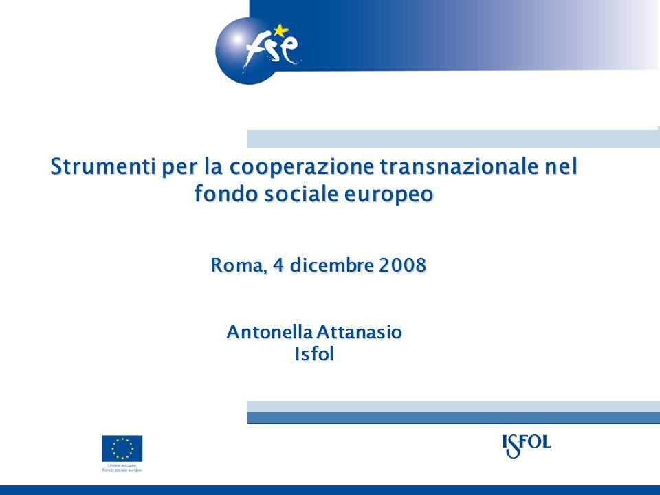 Strumenti per la cooperazione transnazionale nel fondo sociale europeo Roma, 4 dicembre 2008 Antonella Attanasio Isfol