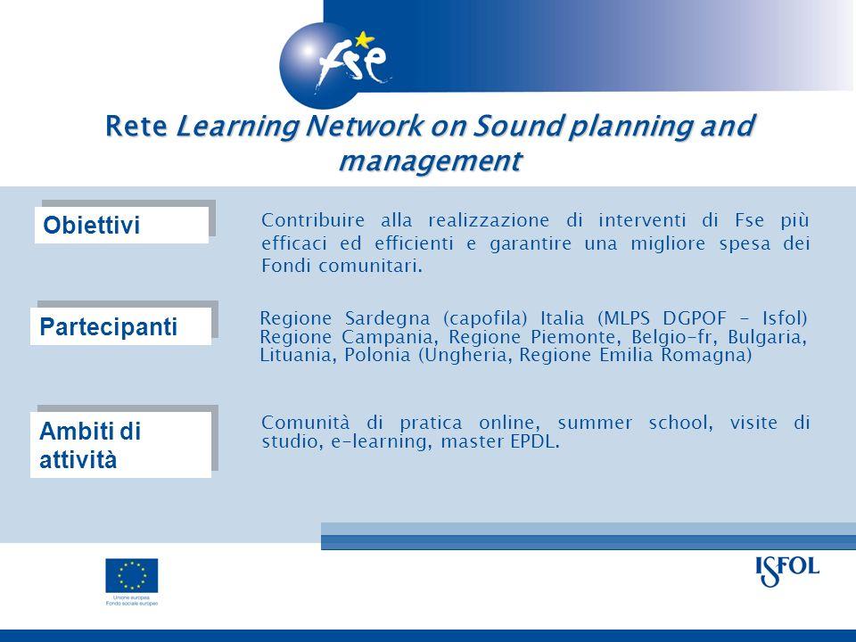 Rete Learning Network on Sound planning and management Contribuire alla realizzazione di interventi di Fse più efficaci ed efficienti e garantire una migliore spesa dei Fondi comunitari.