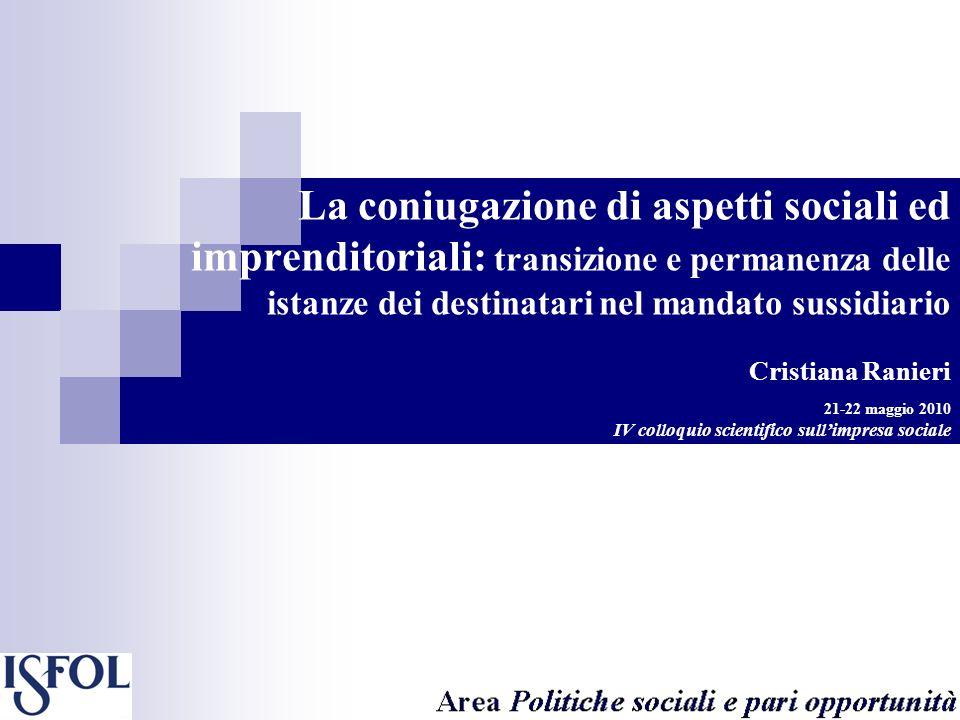 La coniugazione di aspetti sociali ed imprenditoriali: transizione e permanenza delle istanze dei destinatari nel mandato sussidiario Cristiana Ranier