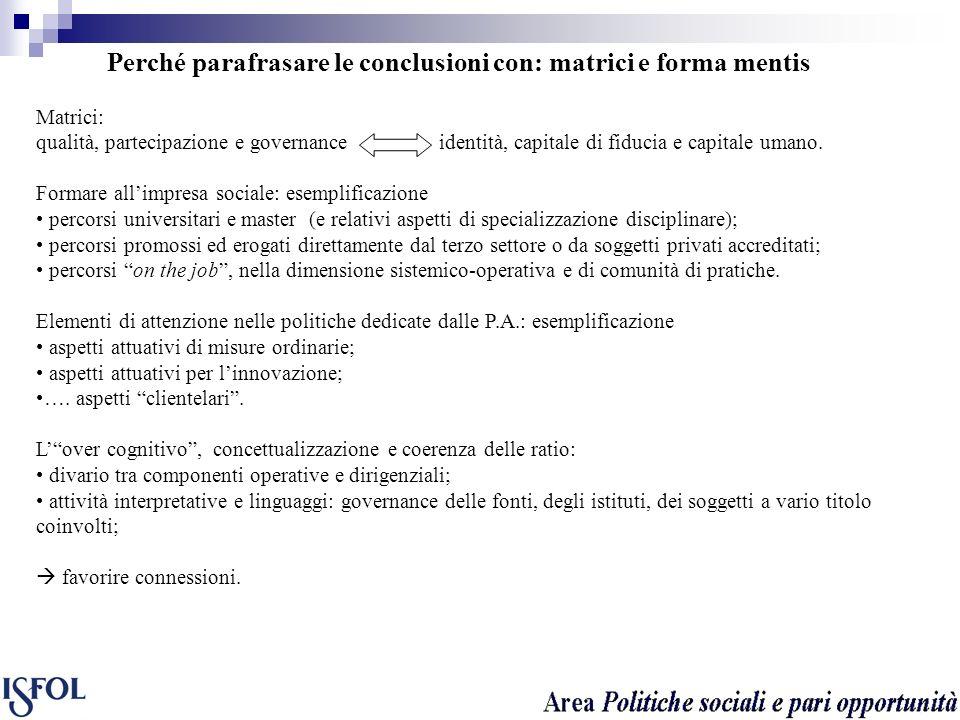 Perché parafrasare le conclusioni con: matrici e forma mentis Matrici: qualità, partecipazione e governance identità, capitale di fiducia e capitale u