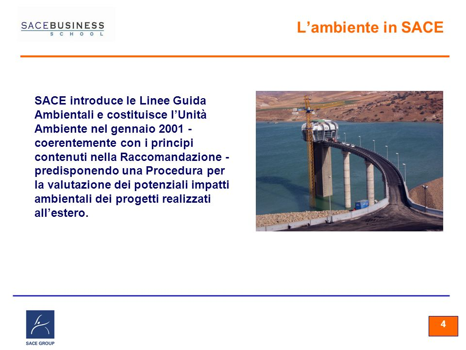 44 4 Lambiente in SACE SACE introduce le Linee Guida Ambientali e costituisce lUnità Ambiente nel gennaio 2001 - coerentemente con i principi contenuti nella Raccomandazione - predisponendo una Procedura per la valutazione dei potenziali impatti ambientali dei progetti realizzati allestero.