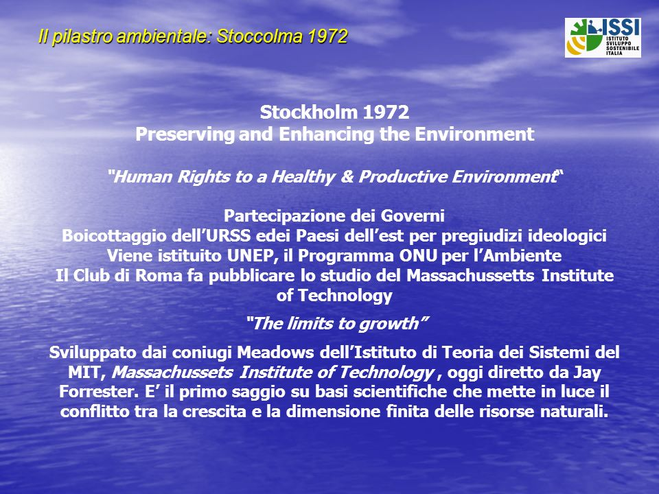 Il pilastro ambientale: Stoccolma 1972 Stockholm 1972 Preserving and Enhancing the Environment Human Rights to a Healthy & Productive Environment Part