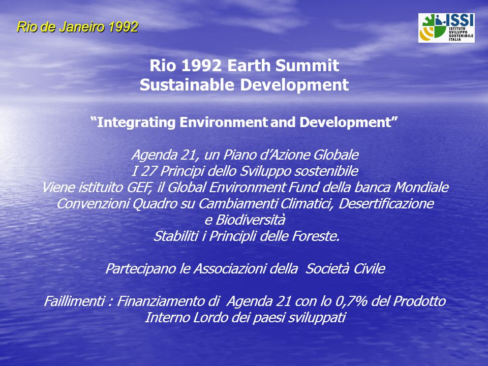 Rio de Janeiro 1992 Rio 1992 Earth Summit Sustainable Development Integrating Environment and Development Agenda 21, un Piano dAzione Globale I 27 Pri