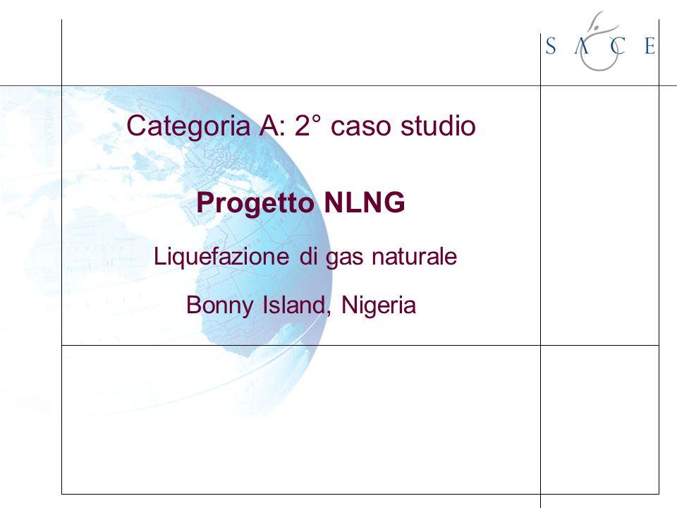 Categoria A: 2° caso studio Progetto NLNG Liquefazione di gas naturale Bonny Island, Nigeria