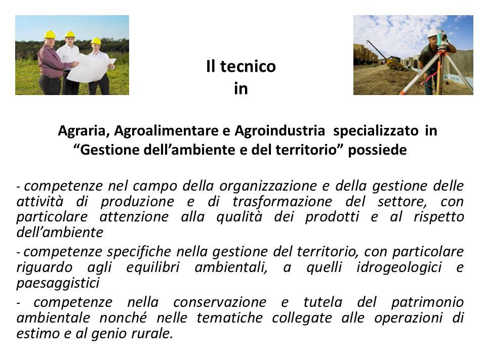 Il tecnico in Agraria, Agroalimentare e Agroindustria specializzato in Gestione dellambiente e del territorio possiede - competenze nel campo della or