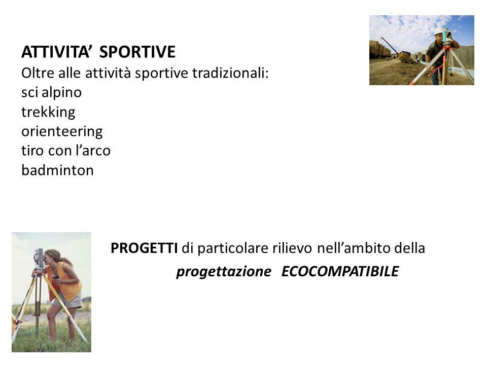 ATTIVITA SPORTIVE Oltre alle attività sportive tradizionali: sci alpino trekking orienteering tiro con larco badminton PROGETTI di particolare rilievo