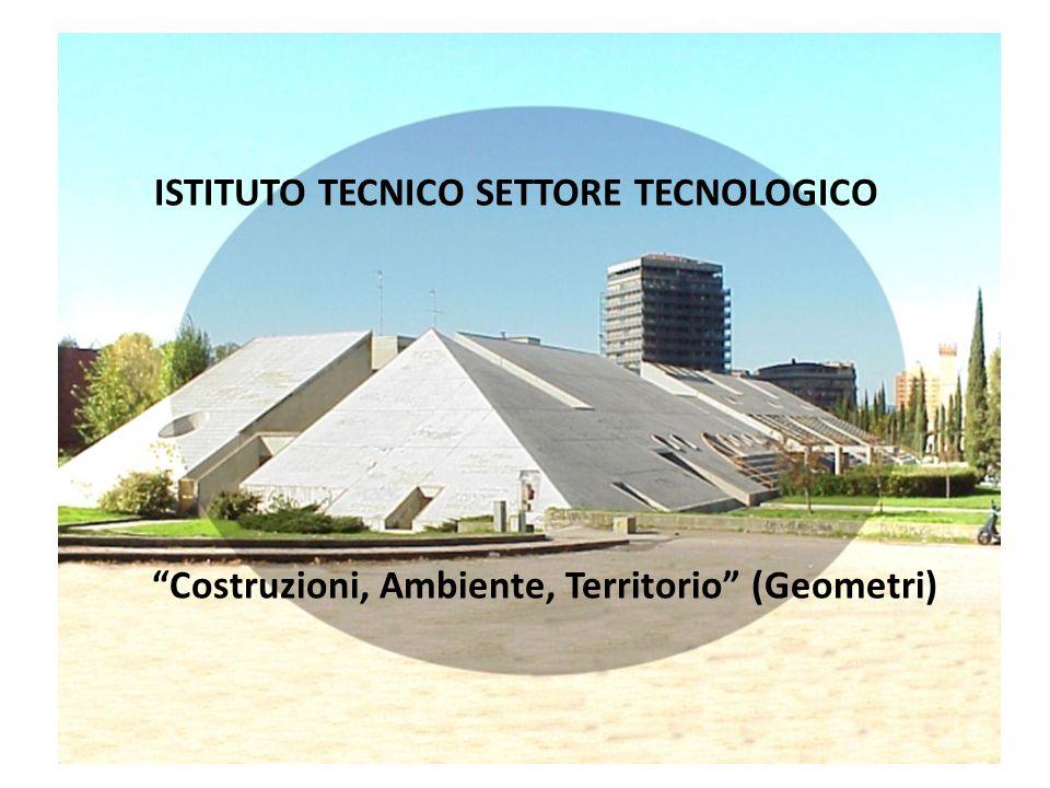 ISTITUTO TECNICO SETTORE TECNOLOGICO Costruzioni, Ambiente, Territorio (Geometri)