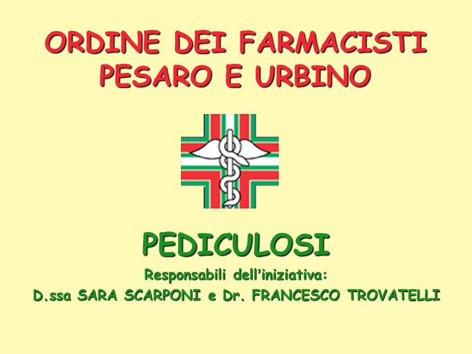ORDINE DEI FARMACISTI PESARO E URBINO PEDICULOSI Responsabili dell iniziativa: D.ssa SARA SCARPONI e Dr. FRANCESCO TROVATELLI