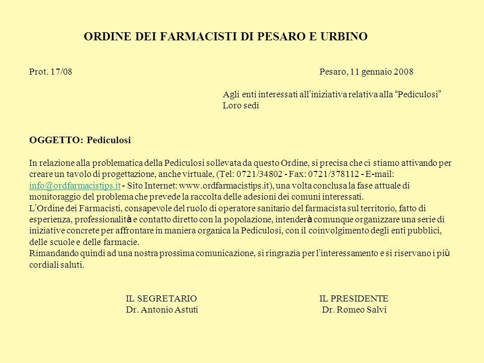 ORDINE DEI FARMACISTI DI PESARO E URBINO Prot. 17/08Pesaro, 11 gennaio 2008 Agli enti interessati all iniziativa relativa alla Pediculosi Loro sedi OG