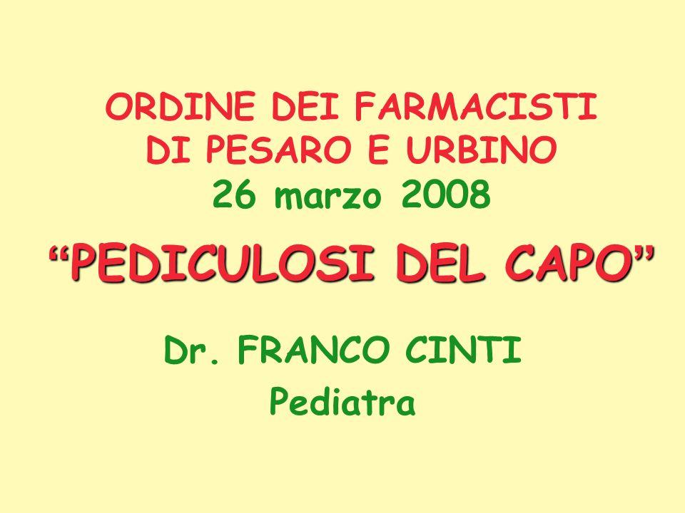 Dr. FRANCO CINTI Pediatra PEDICULOSI DEL CAPO ORDINE DEI FARMACISTI DI PESARO E URBINO 26 marzo 2008 PEDICULOSI DEL CAPO