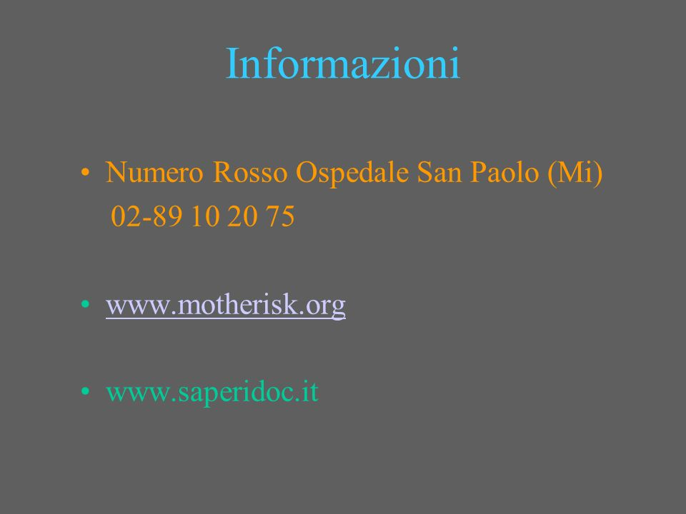 Informazioni Numero Rosso Ospedale San Paolo (Mi) 02-89 10 20 75 www.motherisk.org www.saperidoc.it
